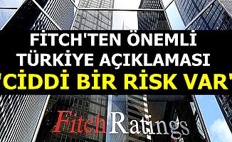 """Fitch'ten Flaş Türkiye Açıklaması: """"Ciddi Bir Risk Var"""""""
