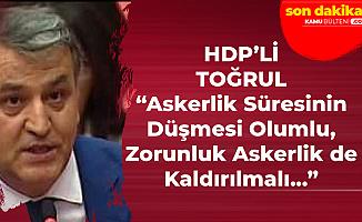 HDP'li Mahmut Toğrul: Askerlik Kaldırılsın, Kaldırılmazsa Vicdani Ret Hakkı Tanınsın