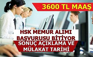 HSK 3600 TL Maaşla Memur Alımı Başvurusu Bitiyor-Sonuç ve Mülakat Tarihi