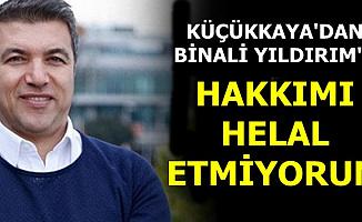 """İsmail Küçükkaya: """"Binali Yıldırım'a hakkımı helal etmiyorum"""""""