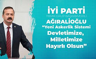 İYİ Parti Grup Başkanvekili Yavuz Ağıralioğlu'ndan 'Yeni Askerlik Sistemi' Konuşması: Devletimize, Milletimize Hayırlı Olsun