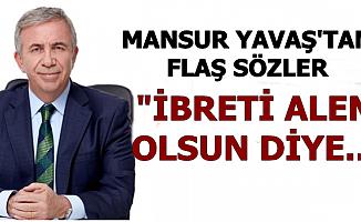 """Mansur Yavaş: """"İbreti Alem Olsun Diye..."""""""