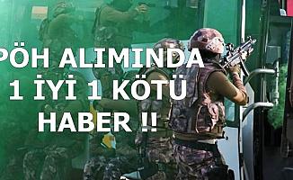 PÖH Alımı İçin 1 İyi 1 Kötü Haber-Yeni Özel Harekat Polisi Alımında..