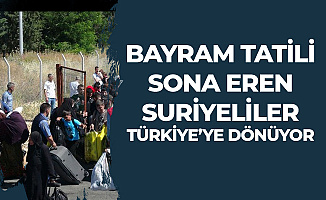 Ramazan Bayramı Tatilini Suriye'de Geçiren Suriyeliler Türkiye'ye Dönüyor