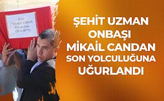 Şehit Uzman Onbaşı Mikail Candan'a Son Veda