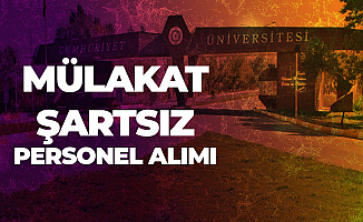 Sivas Cumhuriyet Üniversitesi'ne Mülakat Şartsız Sözleşmeli Personel Alımı Yapılacak - Başvurular Sürüyor