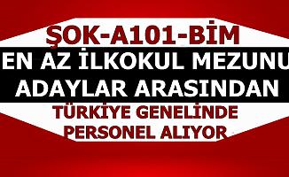 Şok-Bim ve A101 En Az İlkokul Mezunu Türkiye Geneli Personel Alımı