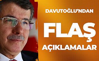 Son Dakika: Ahmet Davutoğlu'ndan Flaş Açıklamalar!