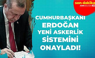 Son Dakika: Cumhurbaşkanı Erdoğan Yeni Askerlik Sistemini Onayladı - Resmi Gazete'de Yayımlanması Bekleniyor