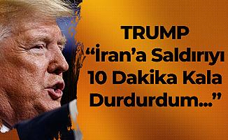 Trump'tan Son Dakika İran Açıklaması! 'Savaşı 10 Dakika Kala Durdurdum'