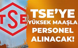 TSE'ye Dolgun Ücretle Sözleşmeli Personel Alımı Yapılacak- İşte Şartlar