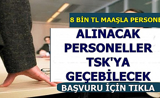 TSK'ya Geçebilecekler: 8 Bin TL Maaşla Personel Alımı-10 Bin TL İkramiye