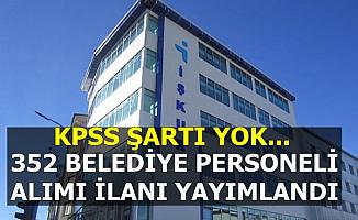 KPSS'siz İŞKUR İlanları: 352 Belediye Personeli Alımı Başvurusu Başladı