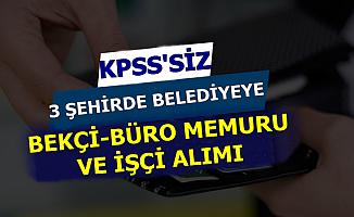 3 Belediyeye KPSS'siz Bekçi-Büro Memuru ve İşçi Alımı: Başvuru Başladı
