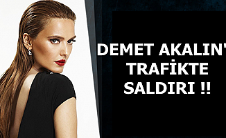 Demet Akalın'a Trafikte Saldırı