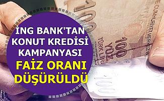 ING Bank Konut Kredisi Kampanyası Başlattı: Kredi Faiz Oranı Düşürüldü
