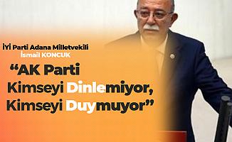 İsmail Koncuk: AK Parti Kimseyi Dinlemiyor, Duymuyor