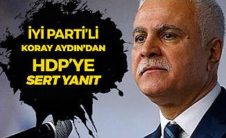 İYİ Parti'li Koray Aydın'dan HDP'ye Sert Yanıt: Apo Mektubu Örneğindeki Gibi İşe Yaramayacak