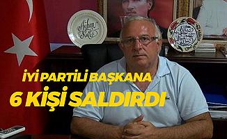 İYİ Partili Başkana 6 Kişi Saldırdı! Saldırganlar Gözaltında