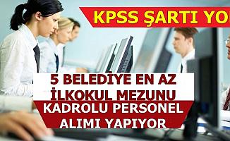KPSS'siz Kadrolu Kamu İlanları-Başvurular Başladı: 5 Belediye Memur Alımı