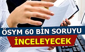 ÖSYM Merkezi Sınavlardaki 60 Bin Soruyu İnceleyecek