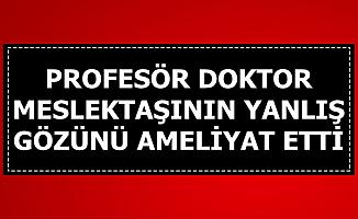 Profesör Doktor, Meslektaşının Yanlış Gözünü Ameliyat Etti