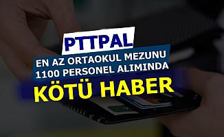 PTTPAL En Az Ortaokul Mezunu 1100 Personel Alımında Adaylara Kötü Haber