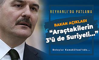 SON DAKİKA ! İçişleri Bakanı Soylu'dan 'Reyhanlı Patlaması' Açıklaması: 3'ü de Geçici Kimlikle Türkiye'de Yaşayan Suriyeli