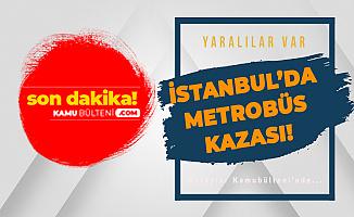Son Dakika: İstanbul'da Metrobüs Kazası! Yaralılar Var