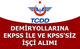 TCDD İlan Yayımladı: EKPSS ile ve KPSS'siz İşçi Alımı Yapılacak