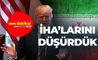 Trump'tan Flaş Açıklama 'İran'a Ait İHA'yı Düşürdük'