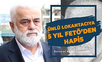 Ünlü Lokantacıya FETÖ'den 5 Yıl Hapis Cezası