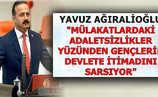 Yavuz Ağıralioğlu: Mülakatlardaki Adaletsizlik Gençlerin Devlete İtimadını Sarsıyor