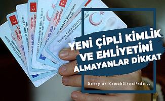 Yeni Çipli Kimlik Kart ve Ehliyetini Almayanlar Dikkat!