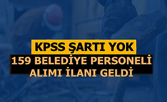 159 Belediye Personeli Alımı İlanı Yayımlandı: KPSS Şartı Yok
