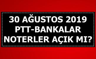 30 Ağustos 2019 PTT-Noter-Hastane ve Bankalar Açık mı?