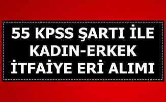 55 KPSS ile Kadın-Erkek İtfaiye Eri Alımı İlanı Yayımlandı
