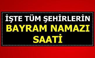 81 Şehrin Kurban Bayramı Namaz Vakitleri-İstanbul-Ankara-Gaziantep-Adana Bayram Namazı Saati)