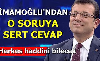 """Ekrem İmamoğlu'ndan O Soruya Sert Cevap: """"Herkes Haddini Bilecek"""""""