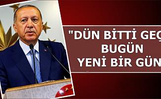 """Erdoğan: """"Dün Bitti, Bugün Yeni Bir Gün"""""""
