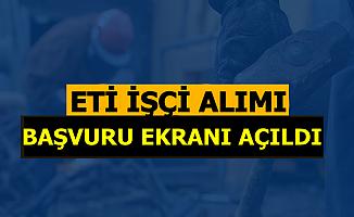 ETİ Kadrolu İşçi Alımı Başvuru Ekranı Açıldı
