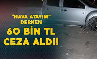 'Hava Atayım' Derken, 60 Bin TL Ceza Aldı!