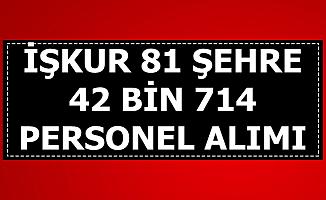 İŞKUR'dan 81 Şehre 42 Bin 714 Personel Alımı-Başvurular İnternetten