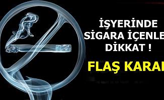İşyerinde Sigara İçenler Dikkat: Flaş Karar