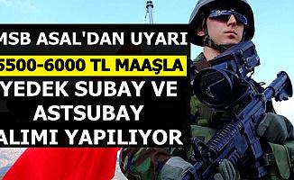 MSB ASAL'dan Uyarı: 5500-6000 TL Maaşla Yedek Subay ve Astsubay Alımı