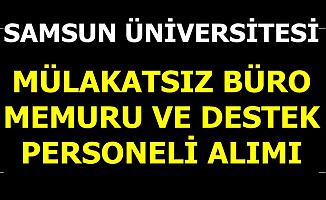 Mülakat Yok: Samsun Üniversitesi En Az Lise Mezunu Büro Memuru ve Personel Alımı