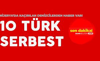 Nijerya'da Kaçırılan 10 Türk Mürettebat Serbest Bırakıldı