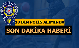 Polis Akademisi 10 Bin POMEM Polis Alımında Son Dakika Haberi