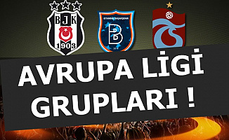 UEFA Avrupa Ligi'nde Beşiktaş-Başakşehir ve Trabzonspor'un Rakipleri-Grupları