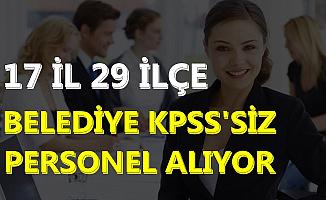 17 il ve 29 İlçe Belediye Mezuniyet Şartsız ve En Az İlkokul Mezunu Kamu Personeli Alımı